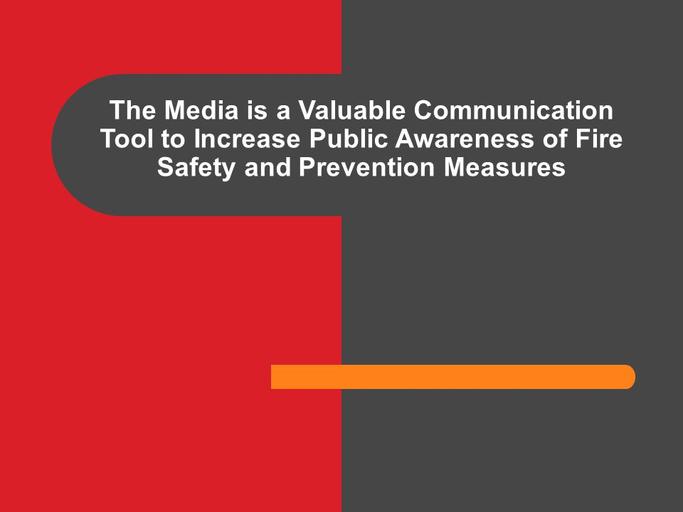 The Media is a Valuable Communication Tool to Increase Public Awareness of Fire Safety and Prevention Measures