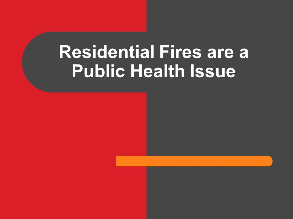 Residential Fires are a Public Health Issue