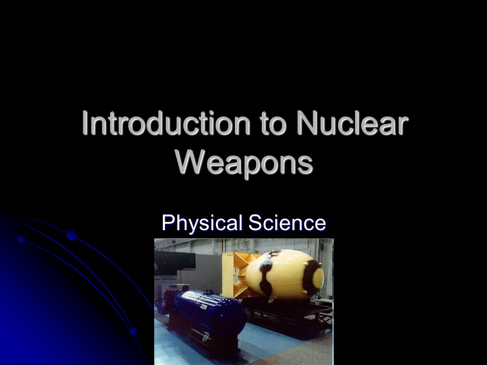 Introduction to Nuclear Weapons Physical Science