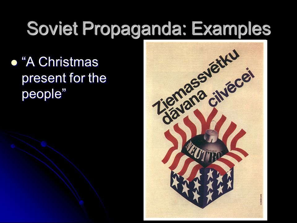Soviet Propaganda: Examples A Christmas present for the people A Christmas present for the people