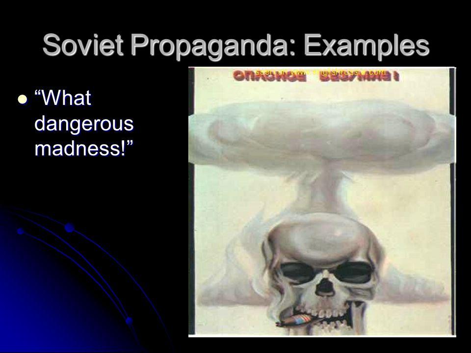 Soviet Propaganda: Examples What dangerous madness! What dangerous madness!