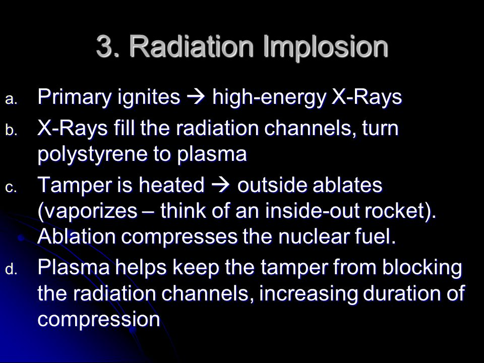 3. Radiation Implosion a. Primary ignites  high-energy X-Rays b.