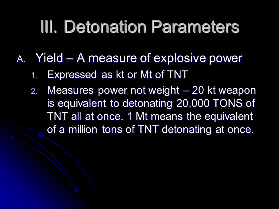 III. Detonation Parameters A. Yield – A measure of explosive power 1.