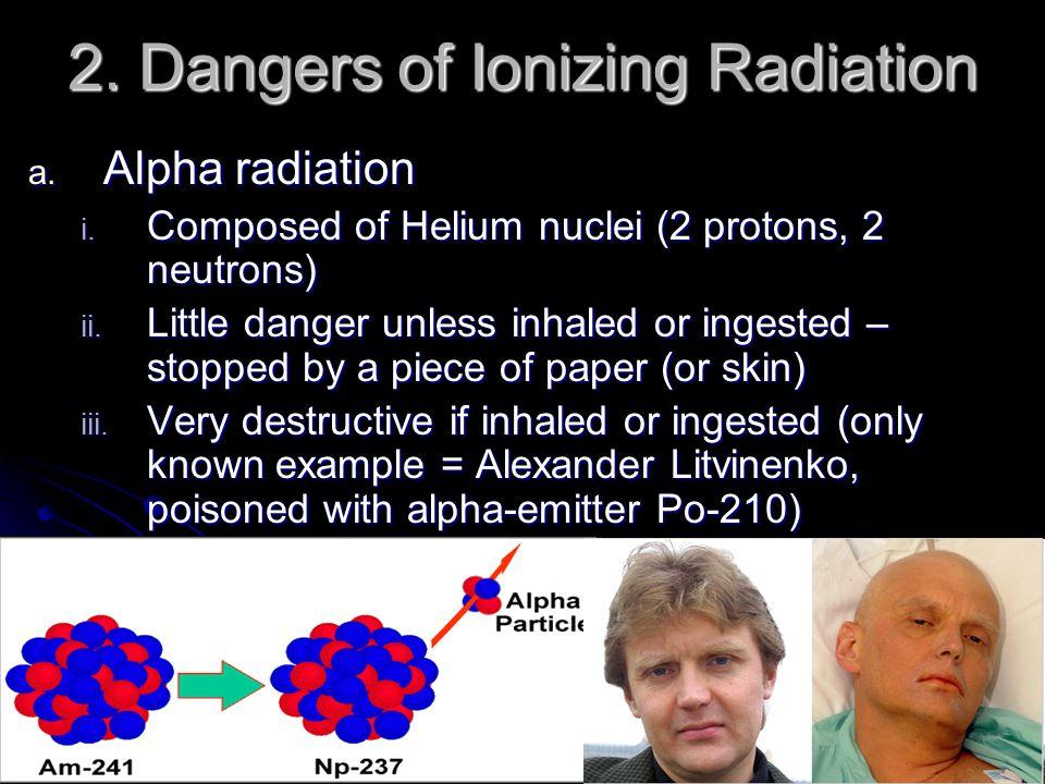 2. Dangers of Ionizing Radiation a. Alpha radiation i.