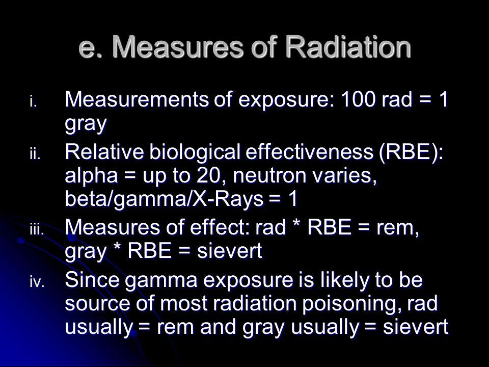 e. Measures of Radiation i. Measurements of exposure: 100 rad = 1 gray ii.