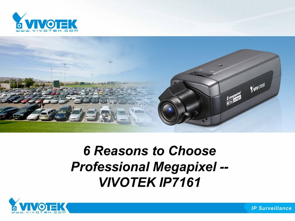 6 Reasons to Choose Professional Megapixel -- VIVOTEK IP7161