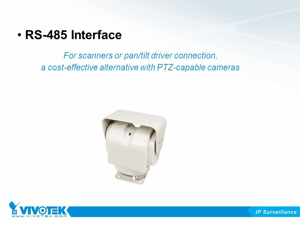 RS-485 Interface For scanners or pan/tilt driver connection, a cost-effective alternative with PTZ-capable cameras