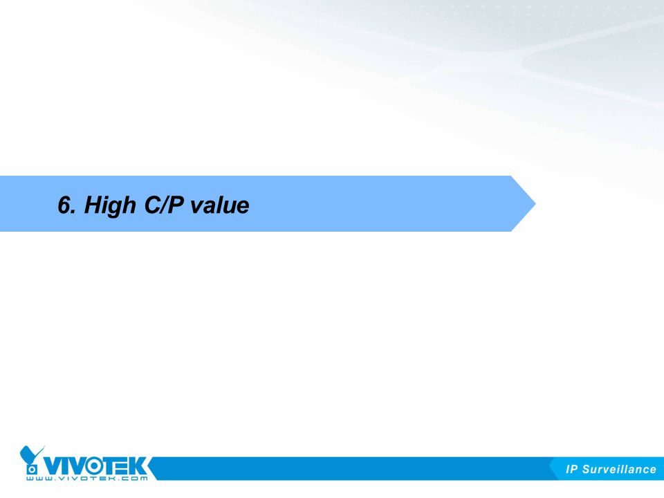 COMPETITION BENEFITS 6. High C/P value