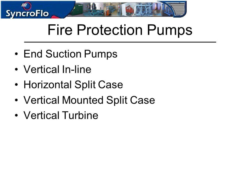 Fire Protection Pumps End Suction Pumps Vertical In-line Horizontal Split Case Vertical Mounted Split Case Vertical Turbine