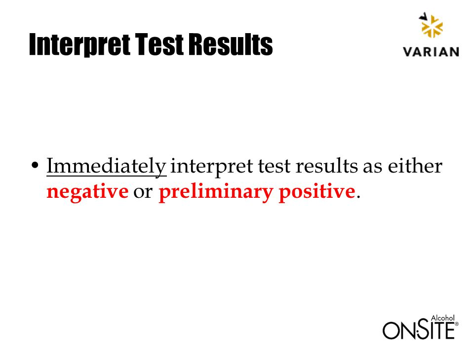 Interpret Test Results Immediately interpret test results as either negative or preliminary positive.