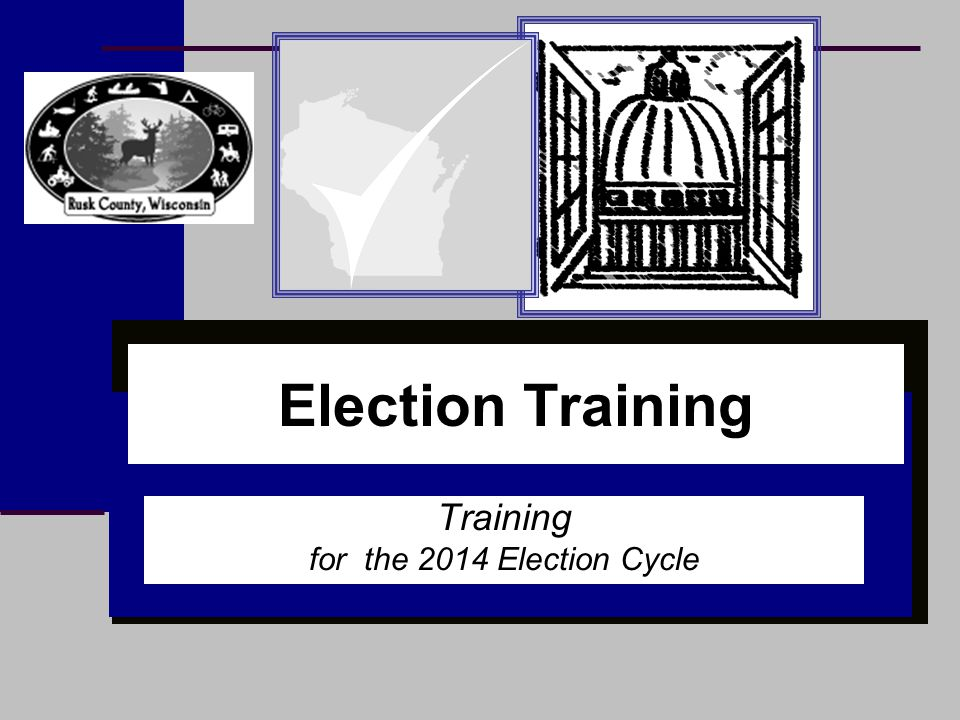 Introductions & Course Logistics ■Introductions ■Housekeeping ■Questions This class qualifies as 2 hours of election training.