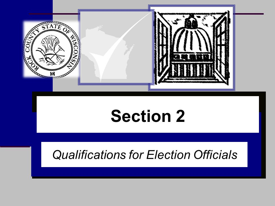 Section 1 Section 2 Qualifications for Election Officials