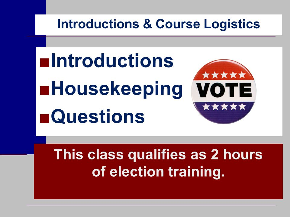 Election Inspectors ■7 inspectors required at each polling place –May be increased by the governing body –May be decreased by resolution - no less than 3.