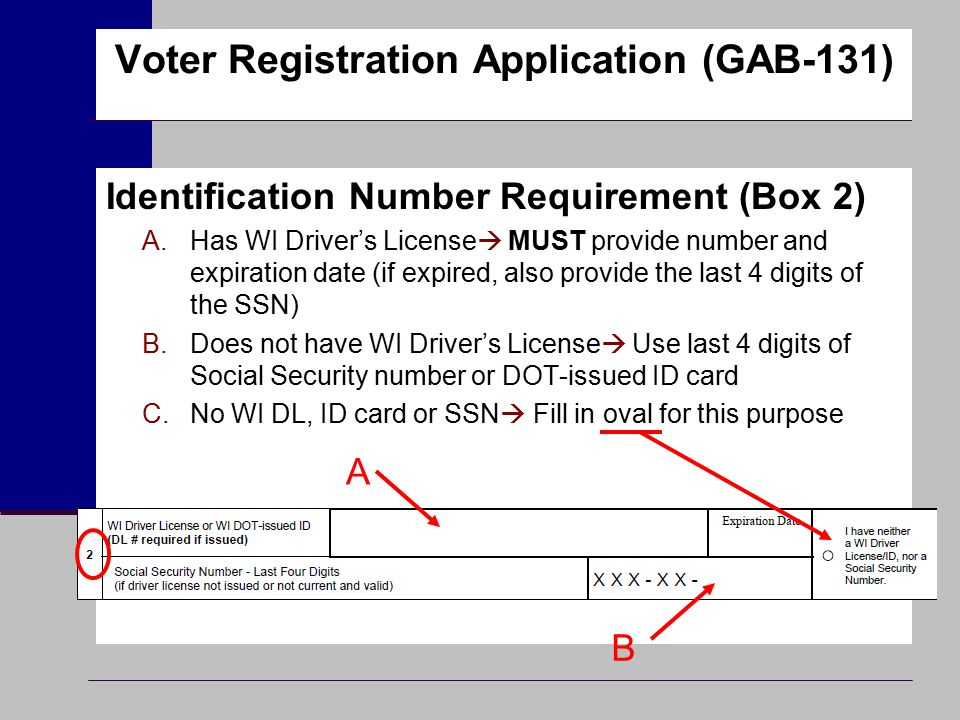 Identification Number Requirement (Box 2) A.Has WI Driver's License  MUST provide number and expiration date (if expired, also provide the last 4 dig