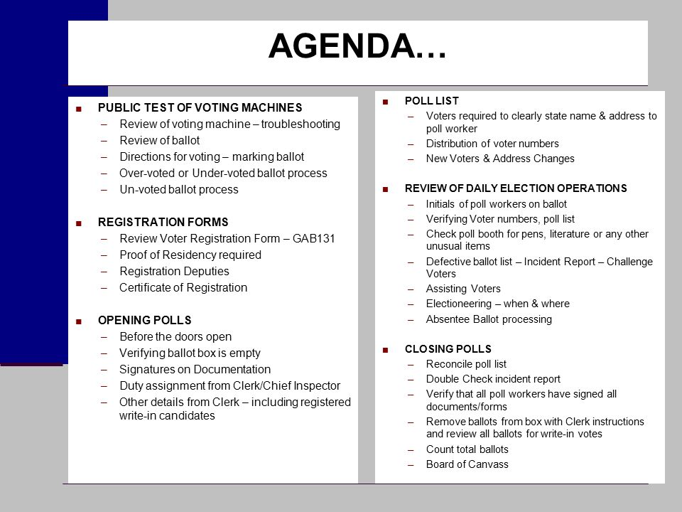 AGENDA… ■PUBLIC TEST OF VOTING MACHINES –Review of voting machine – troubleshooting –Review of ballot –Directions for voting – marking ballot –Over-vo