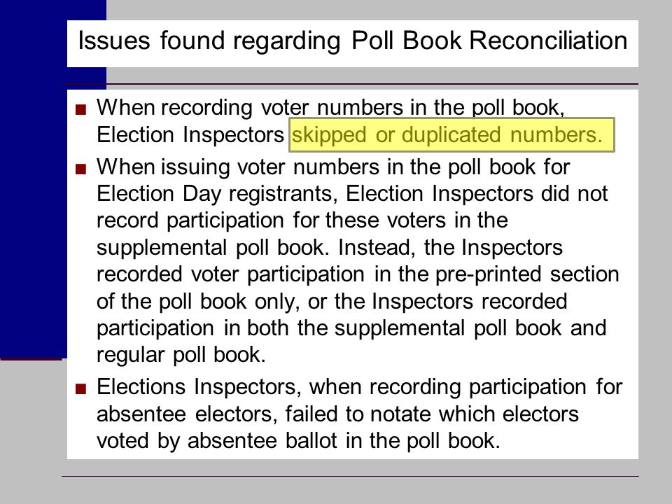 Issues found regarding Poll Book Reconciliation ■When recording voter numbers in the poll book, Election Inspectors skipped or duplicated numbers. ■Wh