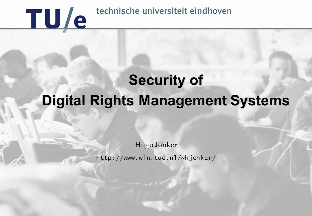 Security of Digital Rights Management Systems Hugo Jonker http://www.win.tue.nl/~hjonker/