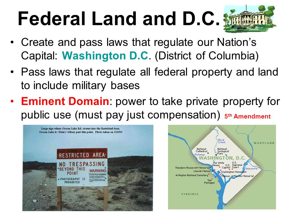Federal Land and D.C. Create and pass laws that regulate our Nation's Capital: Washington D.C. (District of Columbia) Pass laws that regulate all fede