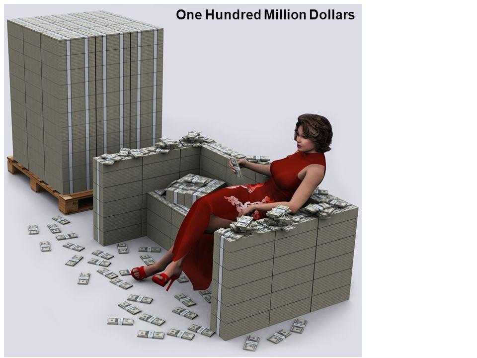 One Hundred Million Dollars