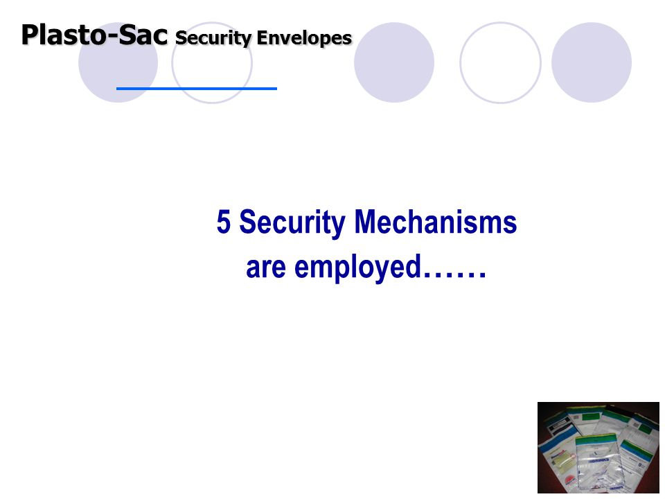 5 Security Mechanisms are employed …… Plasto-Sac Security Envelopes