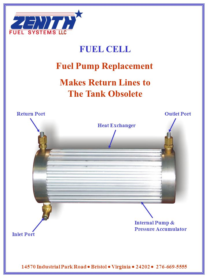 14570 Industrial Park Road  Bristol  Virginia  24202  276-669-5555 FUEL CELL Fuel Pump Replacement Makes Return Lines to The Tank Obsolete Inlet P