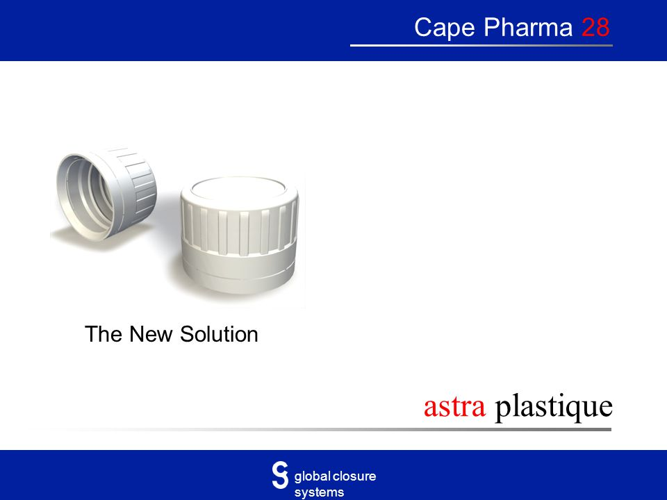 global closure systems astra plastique Cape Pharma 28 The New Solution