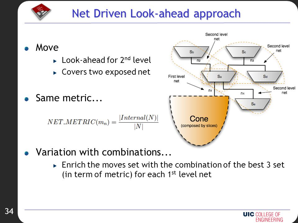 34 Net Driven Look-ahead approach Move Look-ahead for 2 nd level Covers two exposed net Same metric...