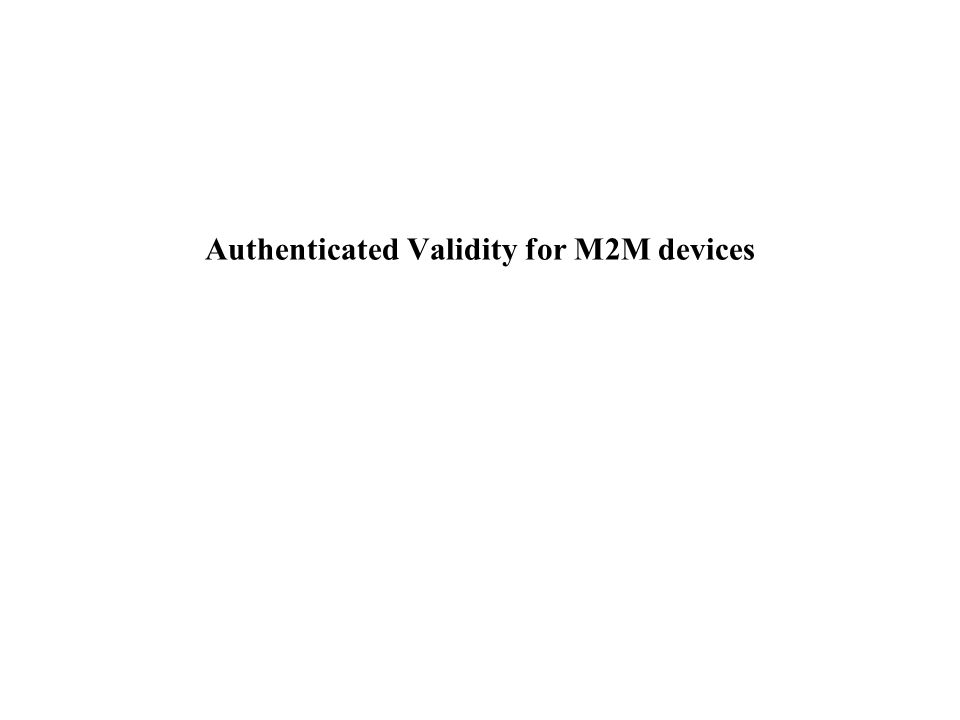 Authenticated Validity for M2M devices
