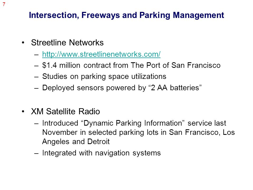 8 Sensys Networks http://www.sensysnetworks.com Sensys Networks products: –Low-power vehicle detection wireless sensors Measure vehicle counts and lane occupancy –Access points Collect data from sensors and control external logic –Repeaters Extend the size of the sensor network