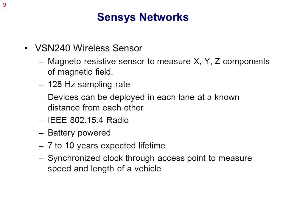 9 Sensys Networks VSN240 Wireless Sensor –Magneto resistive sensor to measure X, Y, Z components of magnetic field.