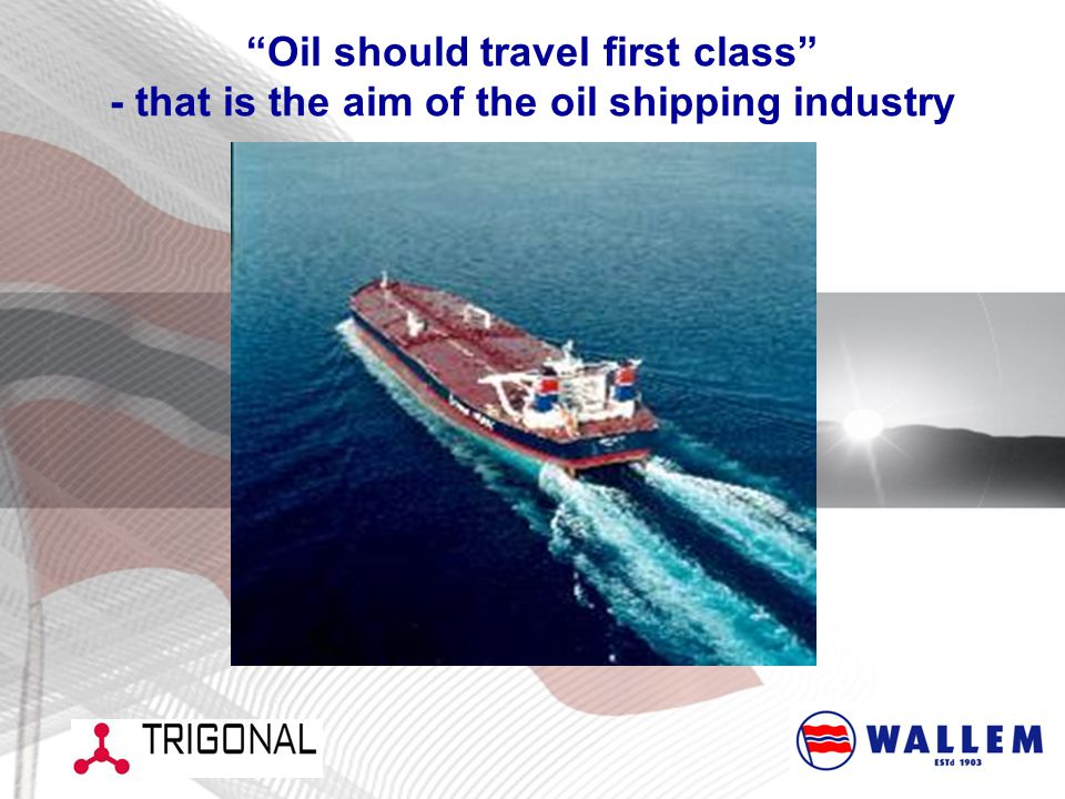 Oil should travel first class - that is the aim of the oil shipping industry