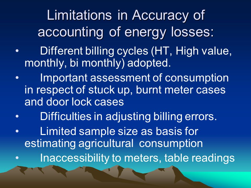 Limitations in Accuracy of accounting of energy losses: Different billing cycles (HT, High value, monthly, bi monthly) adopted.