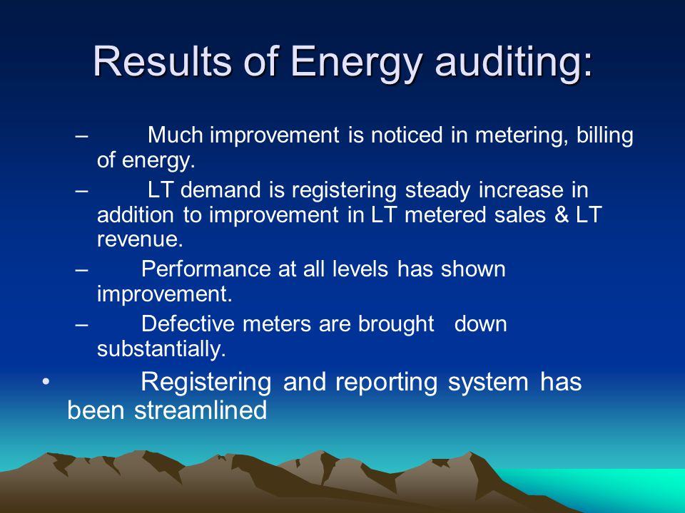 Results of Energy auditing: – Much improvement is noticed in metering, billing of energy.