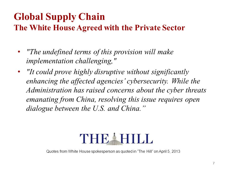 7 Global Supply Chain The White House Agreed with the Private Sector The undefined terms of this provision will make implementation challenging, It could prove highly disruptive without significantly enhancing the affected agencies' cybersecurity.