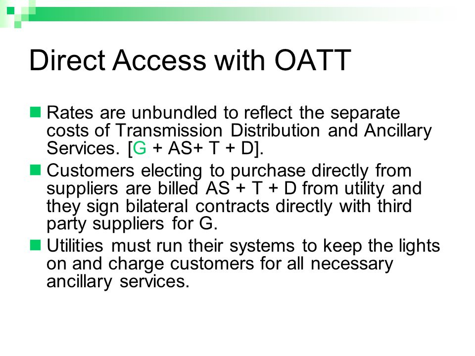 Direct Access with OATT Rates are unbundled to reflect the separate costs of Transmission Distribution and Ancillary Services.