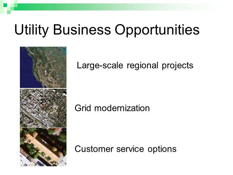Utility Business Opportunities Customer service options Grid modernization Large-scale regional projects