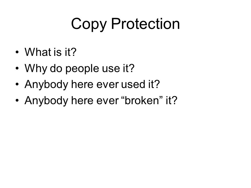 Copy Protection What is it. Why do people use it.