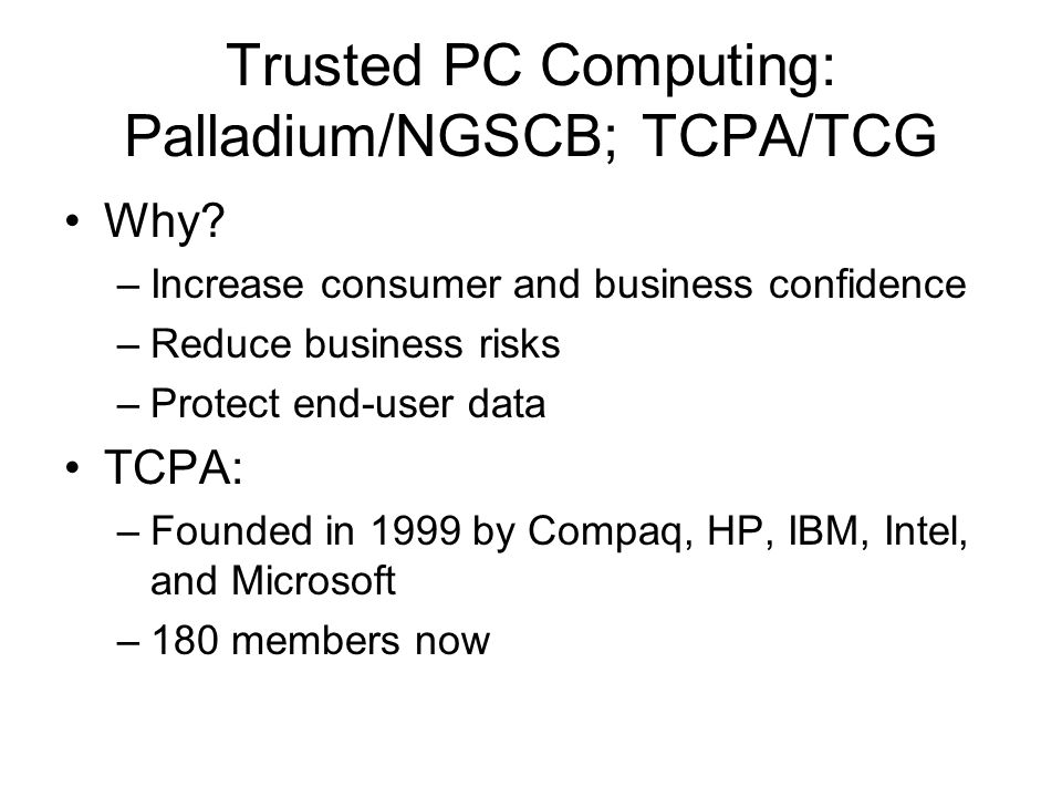 Trusted PC Computing: Palladium/NGSCB; TCPA/TCG Why.
