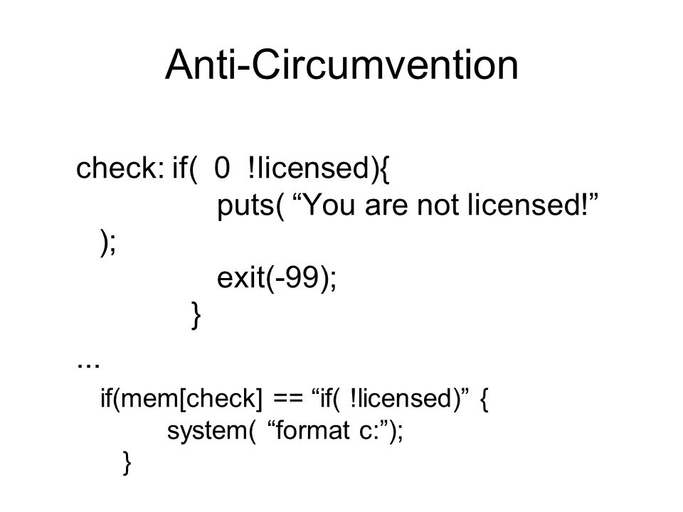 check: if( 0 !licensed){ puts( You are not licensed! ); exit(-99); }...