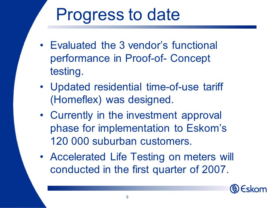 8 Progress to date Evaluated the 3 vendor's functional performance in Proof-of- Concept testing. Updated residential time-of-use tariff (Homeflex) was