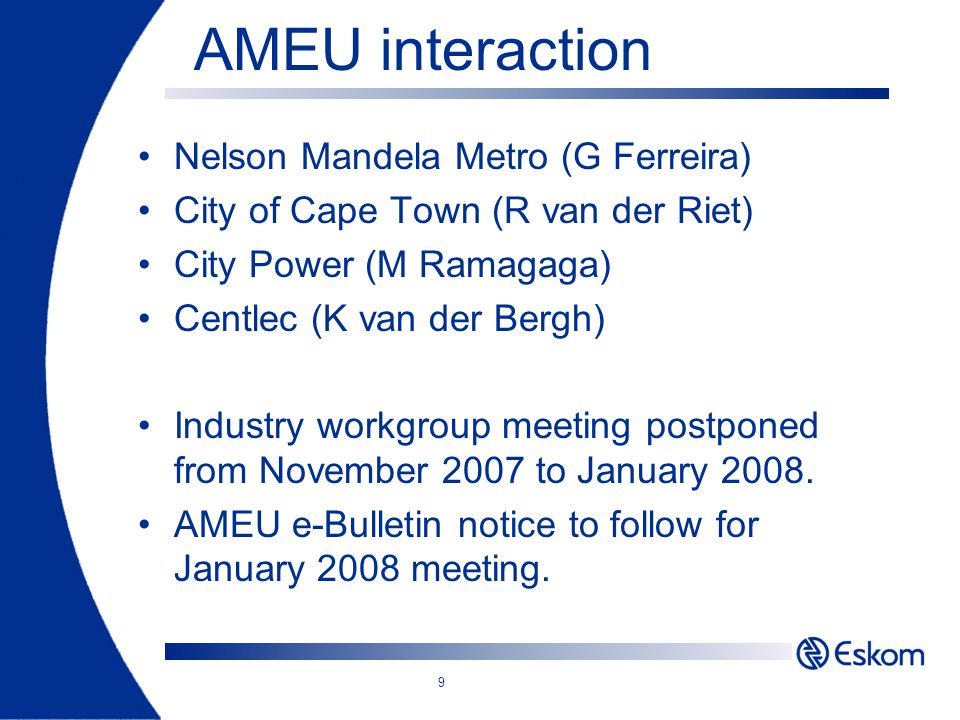9 AMEU interaction Nelson Mandela Metro (G Ferreira) City of Cape Town (R van der Riet) City Power (M Ramagaga) Centlec (K van der Bergh) Industry wor