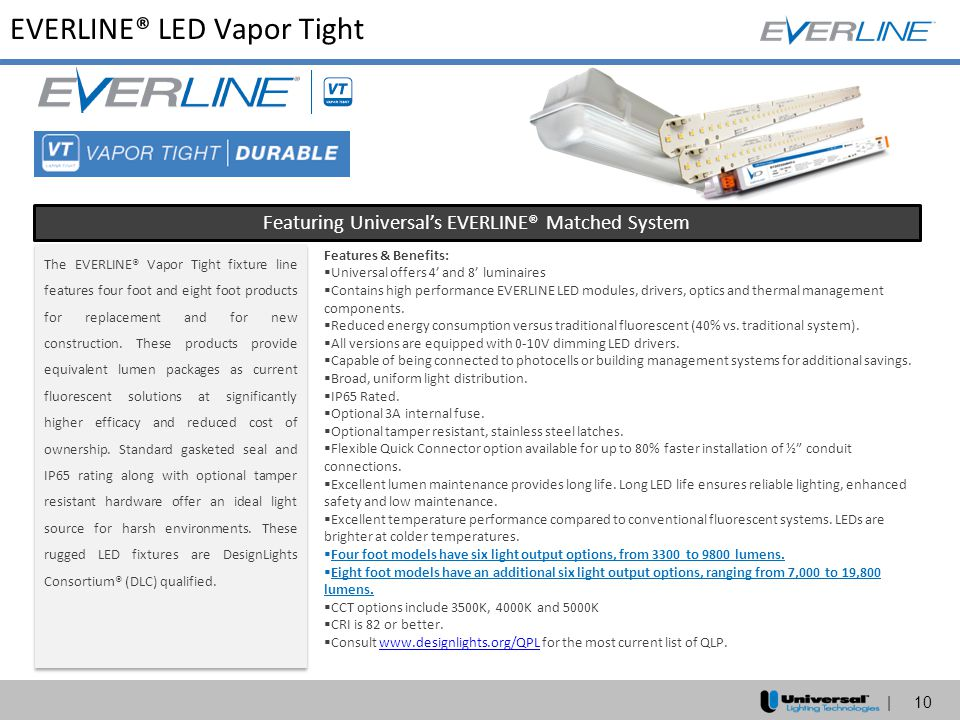 | 10 EVERLINE® LED Vapor Tight Featuring Universal's EVERLINE® Matched System The EVERLINE® Vapor Tight fixture line features four foot and eight foot
