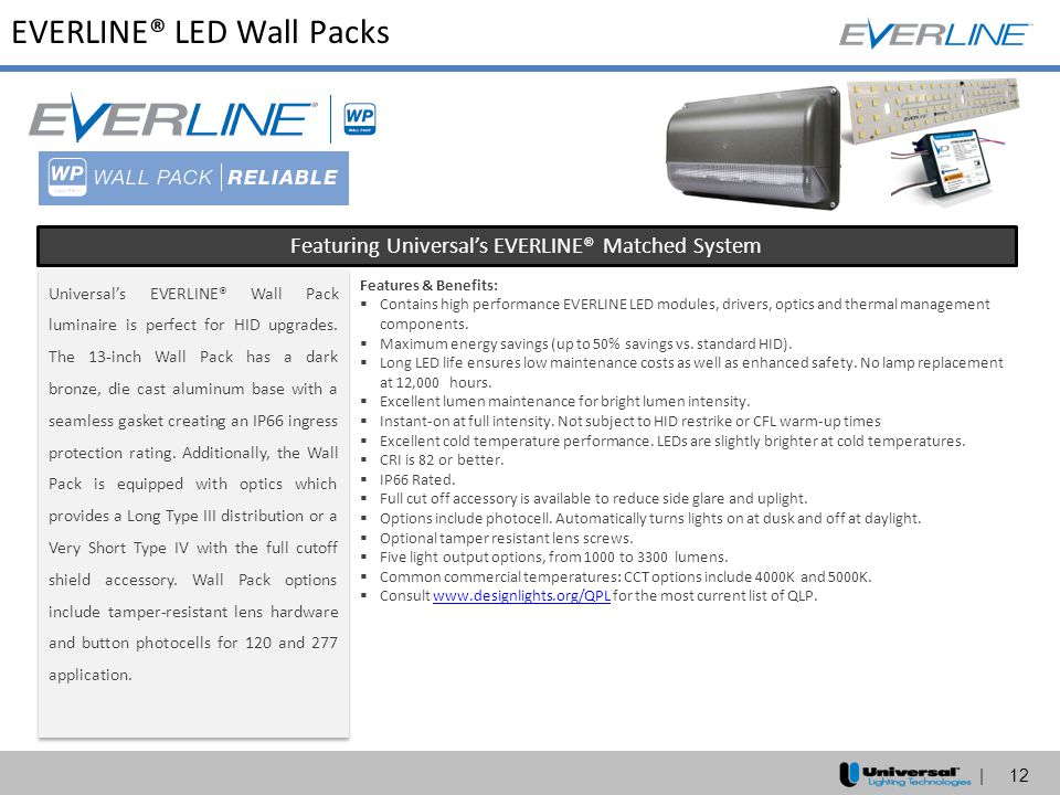 | 12 EVERLINE® LED Wall Packs Featuring Universal's EVERLINE® Matched System Universal's EVERLINE® Wall Pack luminaire is perfect for HID upgrades. Th