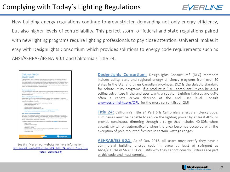 | 17 Complying with Today's Lighting Regulations New building energy regulations continue to grow stricter, demanding not only energy efficiency, but
