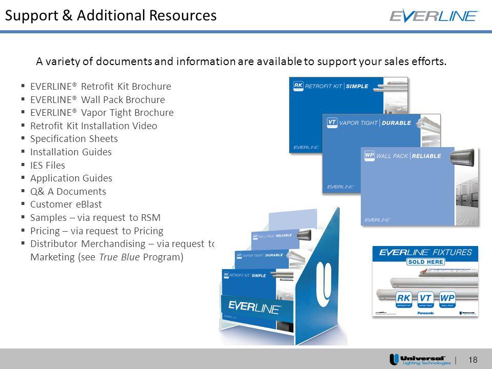 | 18 Support & Additional Resources  EVERLINE® Retrofit Kit Brochure  EVERLINE® Wall Pack Brochure  EVERLINE® Vapor Tight Brochure  Retrofit Kit I
