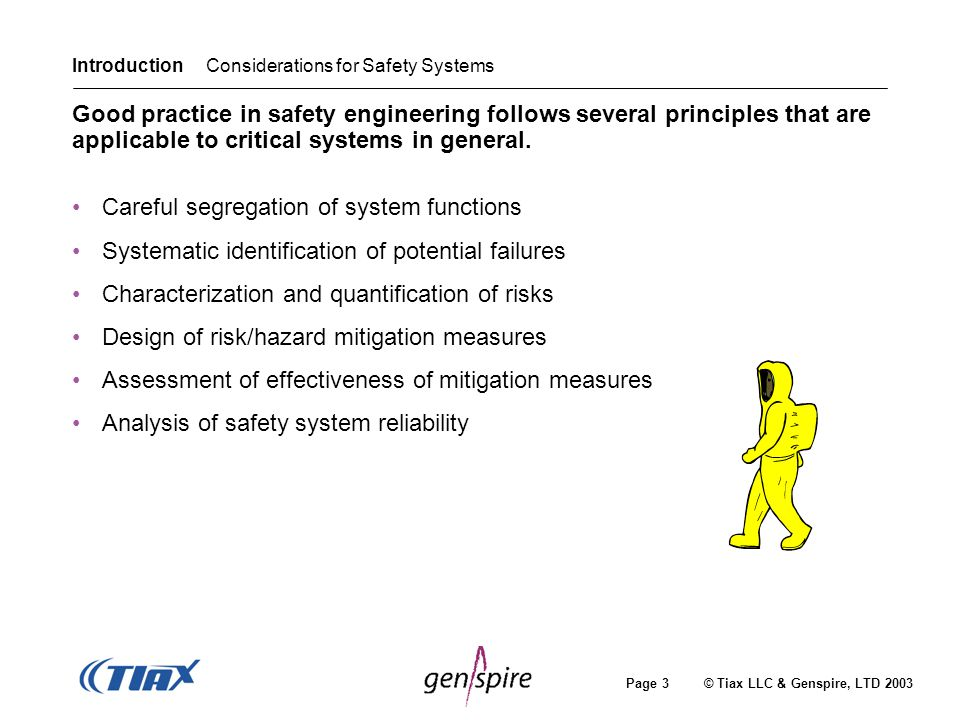 Page 3 © Tiax LLC & Genspire, LTD 2003 Introduction Considerations for Safety Systems Good practice in safety engineering follows several principles t