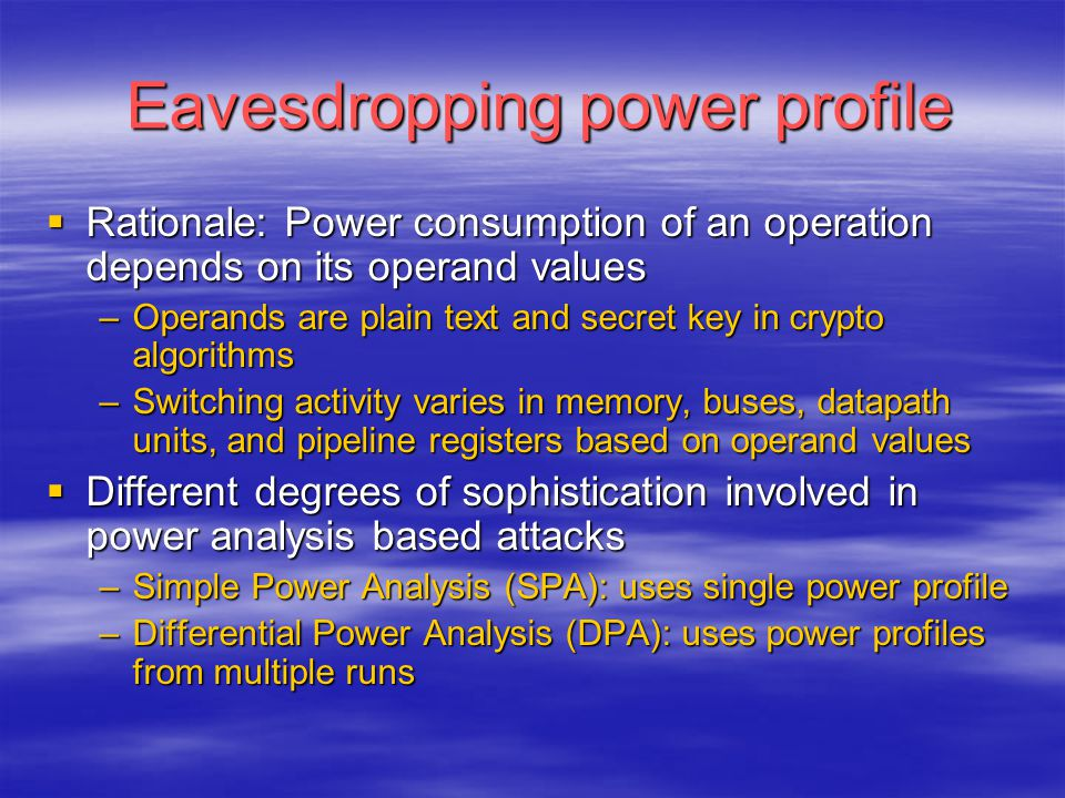 Eavesdropping power profile Eavesdropping power profile  Rationale: Power consumption of an operation depends on its operand values –Operands are pla
