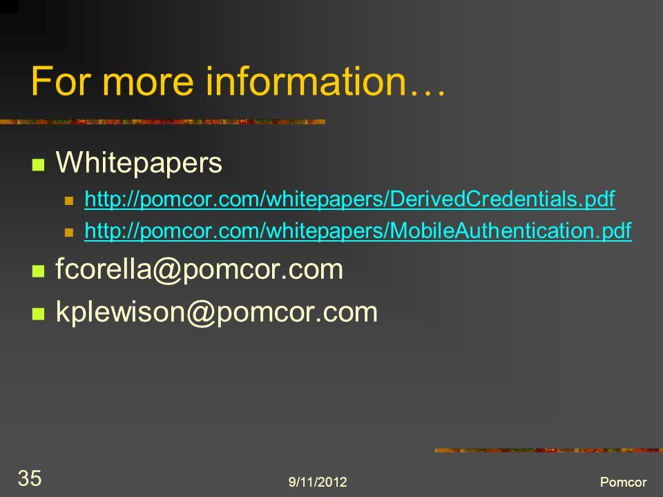 9/11/2012Pomcor 35 For more information … Whitepapers http://pomcor.com/whitepapers/DerivedCredentials.pdf http://pomcor.com/whitepapers/MobileAuthentication.pdf fcorella@pomcor.com kplewison@pomcor.com