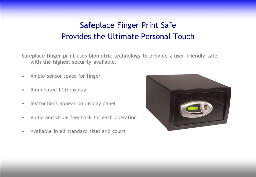 Safeplace Finger Print Safe Provides the Ultimate Personal Touch Safeplace finger print uses biometric technology to provide a user-friendly safe with