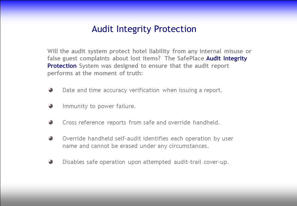 Audit Integrity Protection Date and time accuracy verification when issuing a report. Immunity to power failure. Cross reference reports from safe and